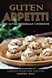 Guten Appetit!: The Ultimate German Cookbook - German Food for the Soul