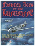 Fighter Aces of the Luftwaffe, Raymond F. Toliver and Trevor J. Constable, 0887409091