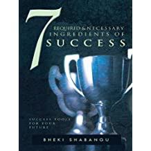 7 Required and Necessary Ingredients of Success