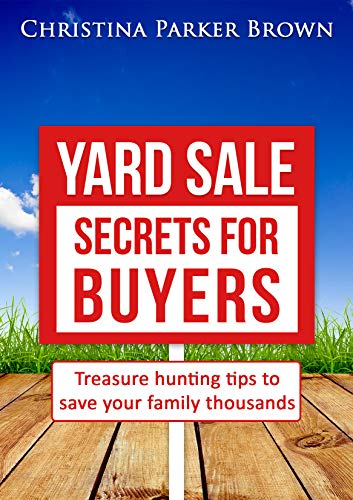 Yard Sale Secrets for Buyers: A Christian Mom's Treasure hunting tips  to save your family thousands. by [Brown, Christina Parker]