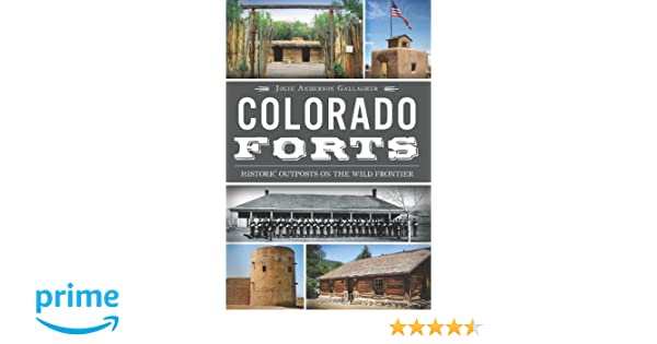 Colorado Forts Historic Outposts On The Wild Frontier Jolie