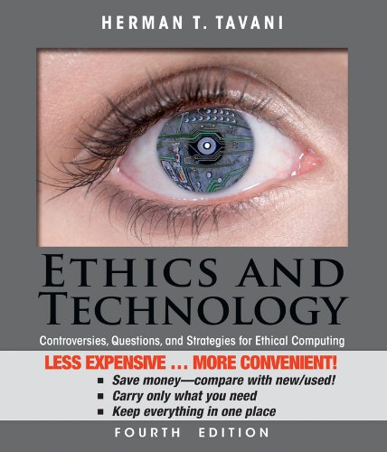 Ethics and Technology, Binder Ready Version: Controversies, Questions, and Strategies for Ethical Computing
