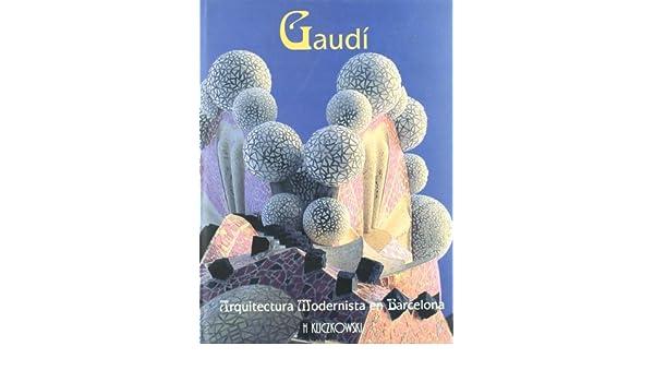 Gaudí arquitectura modernista en Barcelona: Amazon.es: Aurora Cuito Ricart, Raúl García i Aranzueque: Libros