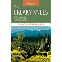 The Creaky Knees Guide Arizona: The 80 Best Easy Hikes