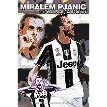 Miralem Pjanic: Il Pianista bianconero (Italian Edition)