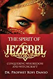 The Spirit of Jezebel: Conquering Whoredom and Witchcraft