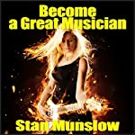 Become a Great Musician | Stan Munslow