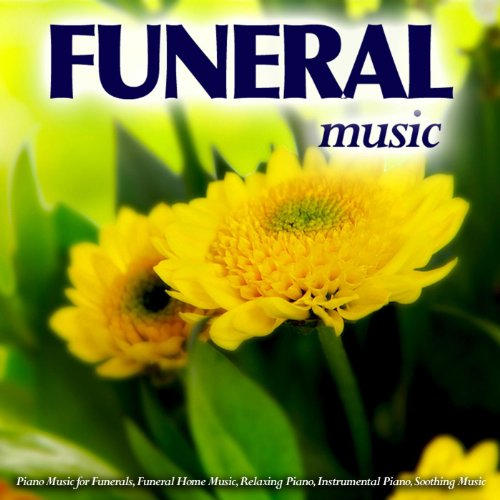 - Funeral Music: Piano Music for a Funeral, Funeral Home Music, Relaxing Piano, Instrumental Piano, Soothing Music