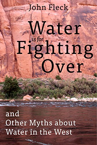 Water is for Fighting Over: and Other Myths about Water in the West (Antique Water Basin)