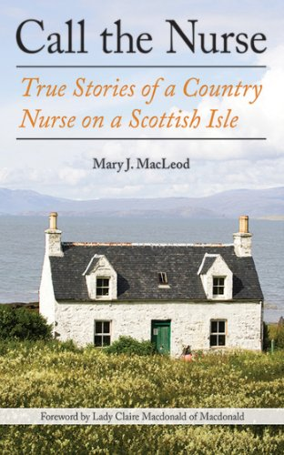 Call the Nurse: True Stories of a Country Nurse on a Scottish Isle by Mary J MacLeod cover