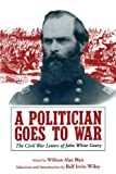 A Politician Goes to War: The Civil War Letters of John White Geary, William Alan Blair, 0271026189