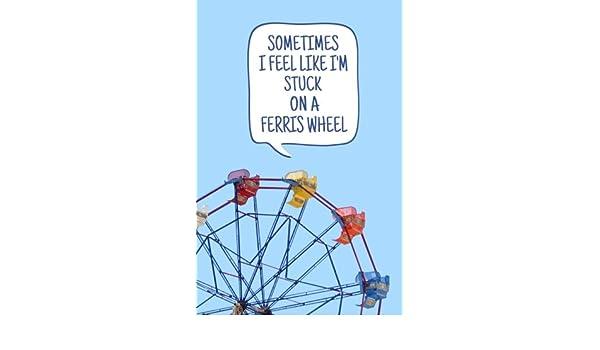 Sometimes I Feel Like Im Stuck on a Ferris Wheel: Blank Journal and Simon Quote: Amazon.es: Mon, Sigh, Run, Write, Campbell, Tori: Libros en idiomas extranjeros