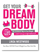 Get Your Dream Body: The EASIEST Way to Lose Weight FAST & Keep It Off FOREVER (You Have NEVER Tried A Weight Loss Plan Like This)!