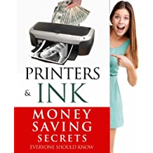 Printers & Ink (Money Saving Secrets Everyone Should Know)