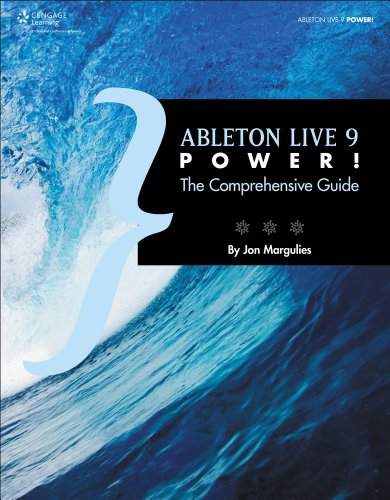 Ableton Live 9 Power!: The Comprehensive Guide by Jon Margulies, Publisher : Cengage Learning PTR