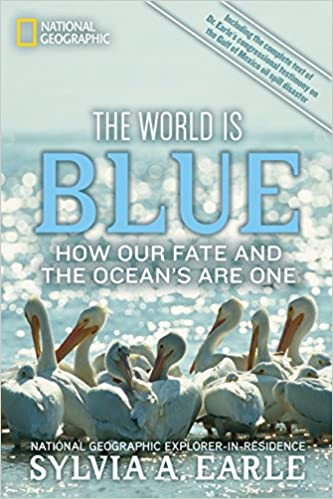 The World Is Blue: How Our Fate And The Ocean's Are One por Sylvia A. Earle epub