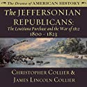 The Jeffersonian Republicans: The Louisiana Purchase and the War of 1812; 1800 - 1823: The Drama of American History Audiobook by Christopher Collier, James Lincoln Collier Narrated by Jim Manchester
