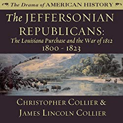 The Jeffersonian Republicans: The Louisiana Purchase and the War of 1812; 1800 - 1823