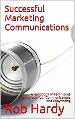 Successful Marketing Communications: A Handbook of Techniques To Improve Your Communications and Copywriting