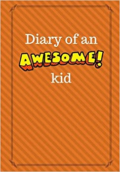 Diary of an Awesome Kid: Children's Creative Journal, 100 Pages, Basketball Orange Pinstripes (Creative Journaling)