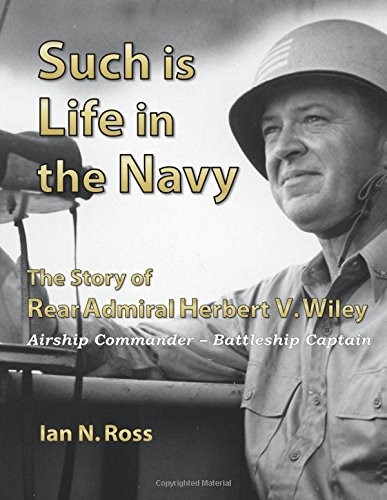 Download Such is Life in the Navy - The Story of Rear Admiral Herbert V. Wiley - Airship Commander, Battleship Captain PDF