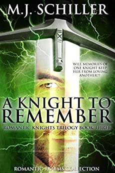A KNIGHT TO REMEMBER (ROMANTIC KNIGHTS TRILOGY Book 3) by [Schiller, M.J.]