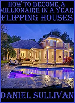 How to become a millionaire in a year flipping for Become a house flipper