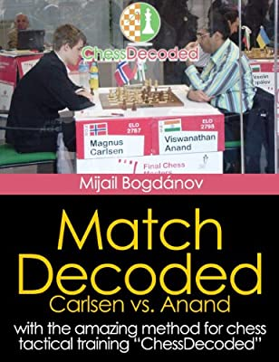 Chess Tactics Match Carlsen vs Anand Decoded - The Best Tactics Training to Improve in chess (Match Decoded Book 1)