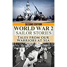 World War 2: Sailor Stories: Tales from Our Warriors at Sea (Military Naval, World War 2, World War II, WW2, WWII, Soldier Stories, US Navy, SEAL Book 1)