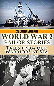 World War 2: Sailor Stories: Tales from Our Warriors at Sea (Military Naval, World War 2, World War II, WW2, WWII, Soldier Stories, US Navy, SEAL Book 1) by [Jenkins, Ryan]