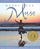 Marry Your Muse: Making a Lasting Commitment to Your Creativity