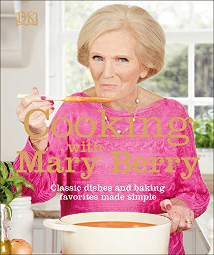 Cooking with Mary Berry: Cooking Dishes and Favorites Made Simple by Mary Berry