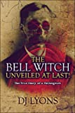 The Bell Witch Unveiled at Last!, D. J. Lyons, 1604744774