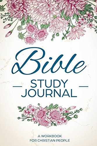 Bible Study Journal: Christian Journals to Write In - A Simple Guide To Journaling Scripture - Christian Workbook for more than 3 month
