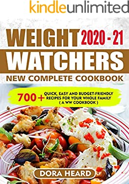 Weight Watchers New Complete Cookbook 2020-21: 700+ Quick, Easy and Budget-Friendly Recipes for Your Whole Family ( A WW Cookbook )
