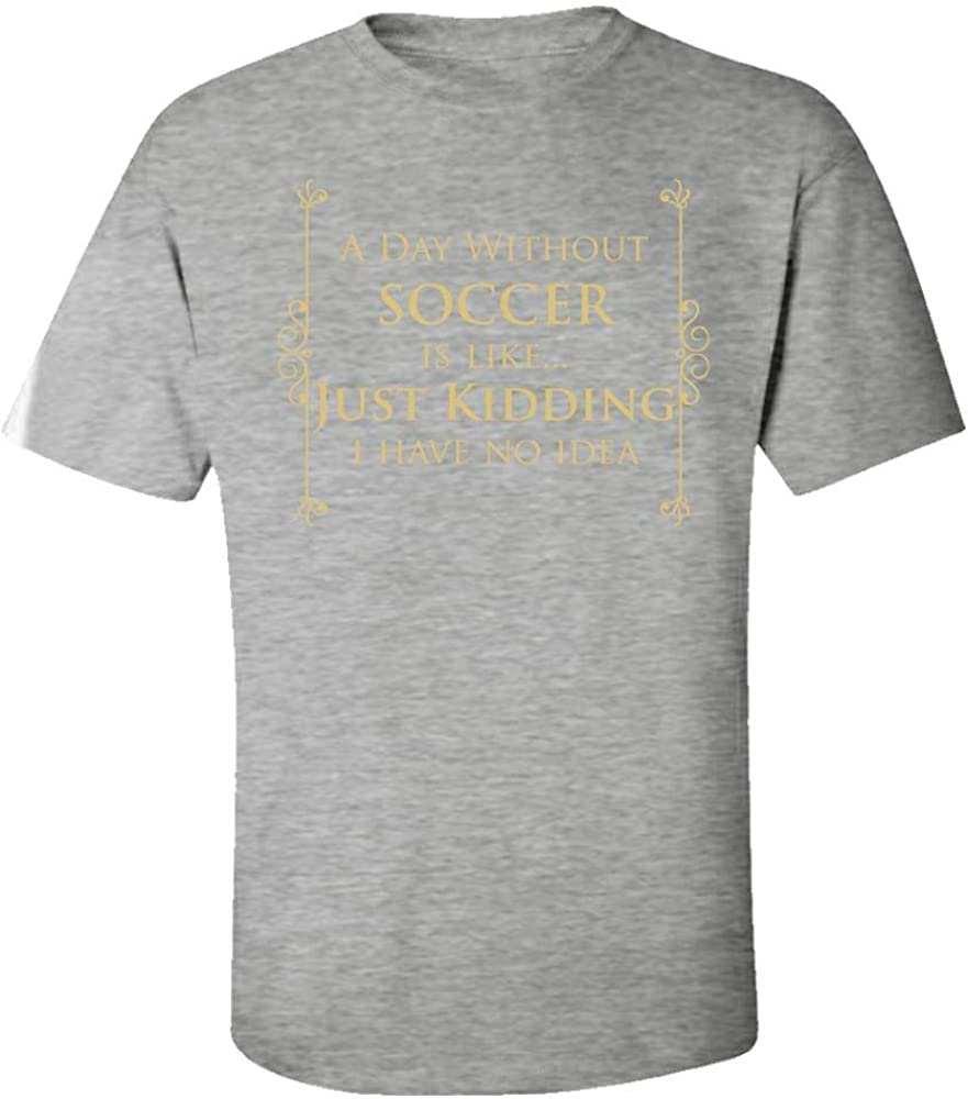 Kids T-Shirt A Day Without Soccer is Like Just Kidding Cool Creative Design