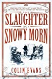 img - for Slaughter on a Snowy Morn: A Tale of Murder, Corruption and the Death Penalty Case That Revolutionised the American Courtroom by Colin Evans (2010-07-01) book / textbook / text book