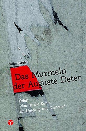 Das Murmeln der Auguste Deter: Oder: Was ist die Kunst im Umgang mit Demenz?