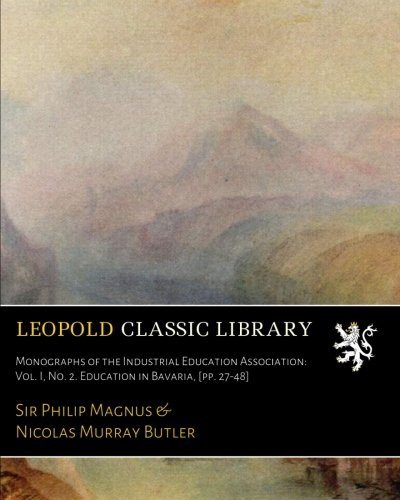 Monographs of the Industrial Education Association: Vol. I, No. 2. Education in Bavaria, [pp. 27-48] PDF