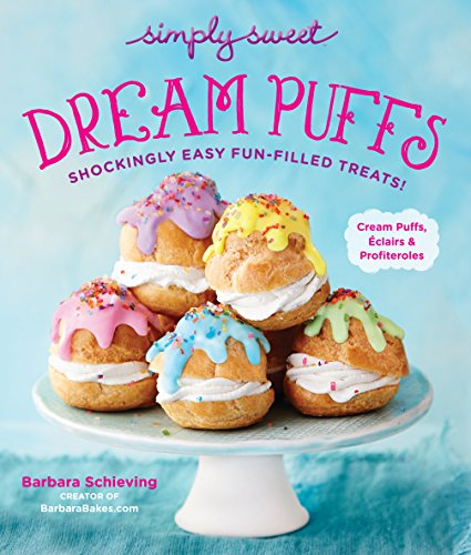Simply Sweet Dream Puffs: Shockingly Easy Fun-Filled Treats! Dream Desserts
