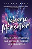 Volcanic Momentum: Get Things Done by Setting