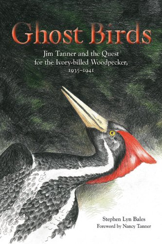 (Ghost Birds: Jim Tanner and the Quest for the Ivory-billed Woodpecker, 1935–1941)
