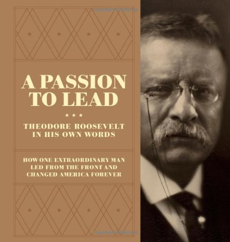Download A Passion to Lead: Theodore Roosevelt in His Own Words pdf