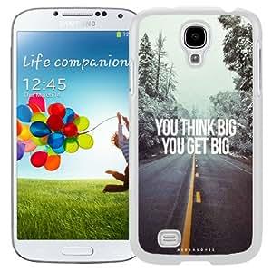 NEW Unique Custom Designed Samsung Galaxy S4 I9500 i337 M919 i545 r970 l720 Phone Case With You Think Big You Get Big_White Phone Case
