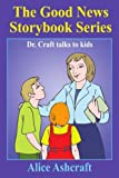 img - for The Good News Storybook Series: Dr. Craft talks to kids by Alice Ashcraft (2004-04-22) book / textbook / text book