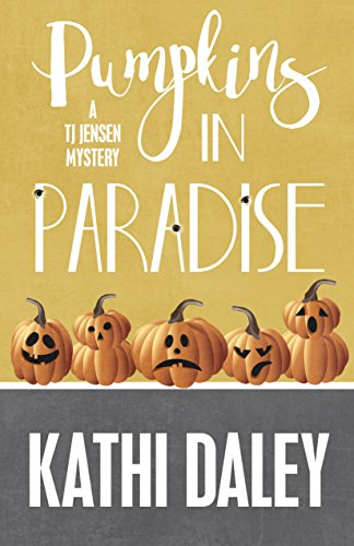 Pumpkins in Paradise (A Tj Jensen Mystery Book 1) by [Daley, Kathi]