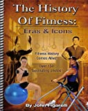 The History of Fitness : Eras and Icons, John Figarelli, 097273290X