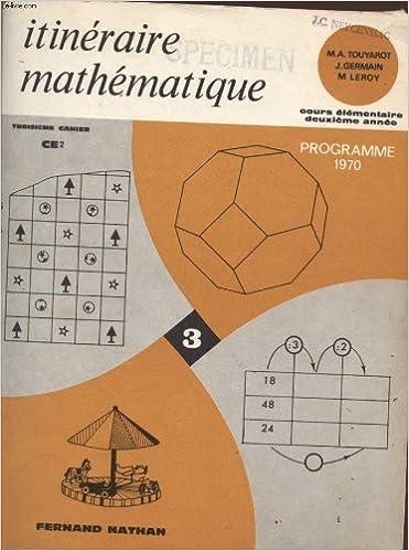 Rechercher et télécharger des livres par isbn ITINERAIRE MATHEMATIQUE - TROISIEME CAHIER - COURS ELEMENTAIRE - CE2 - DEUXIEME ANNEE - PROGRAMME 1970. PDB