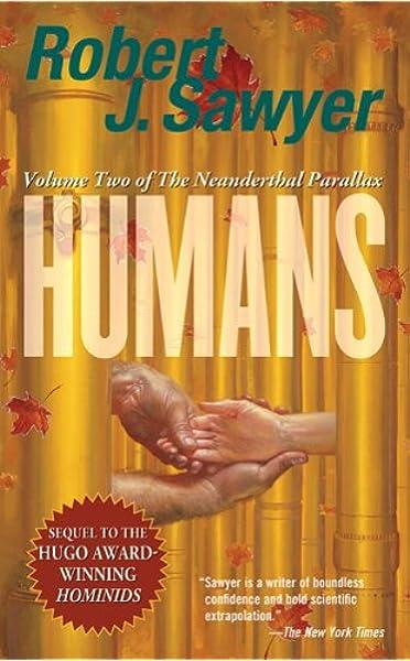 Humans Volume Two Of The Neanderthal Parallax Sawyer Robert J 9780765346759 Amazon Com Books