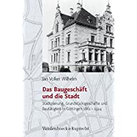 Das Baugeschaft Und Die Stadt: Stadtplanung, Grundst Cksgeschafte Und Bautatigkeit in Gottingen (1861-1924) (Studien Zur Geschichte der Stadt Goettingen)